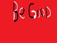 Be Good